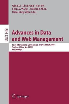 Advances in Data and Web Management: Joint International Conferences, APWeb/WAIM 2009, Suzhou, China, April 2-4, 2009, Proceedings - Information Systems and Applications, incl. Internet/Web, and HCI 5446 (Paperback)