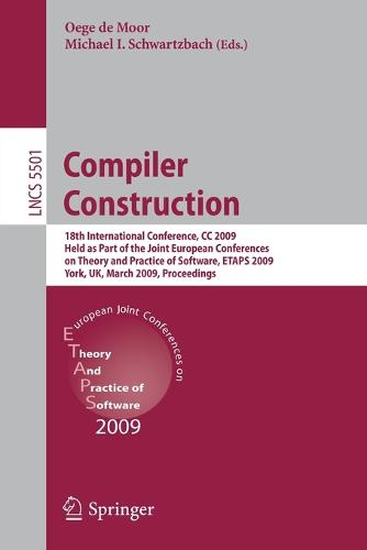 Compiler Construction: 18th International Conference, CC 2009, Held as Part of the Joint European Conferences on Theory and Practice of Software, ETAPS 2009, York, UK, March 22-29, 2009, Proceedings - Lecture Notes in Computer Science 5501 (Paperback)