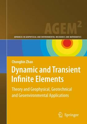 Dynamic and Transient Infinite Elements: Theory and Geophysical, Geotechnical and Geoenvironmental  Applications - Advances in Geophysical and Environmental Mechanics and Mathematics (Hardback)
