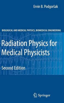 Radiation Physics for Medical Physicists - Biological and Medical Physics, Biomedical Engineering (Hardback)