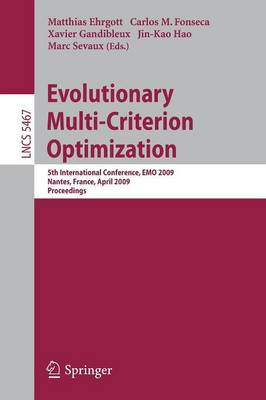 Evolutionary Multi-Criterion Optimization: 5th International Conference, EMO 2009, Nantes, France, April 7-10, 2009, Proceedings - Theoretical Computer Science and General Issues 5467 (Paperback)