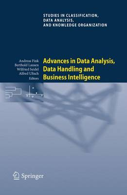 Advances in Data Analysis, Data Handling and Business Intelligence: Proceedings of the 32nd Annual Conference of the Gesellschaft fur Klassifikation e.V., Joint Conference with the British Classification Society (BCS) and the Dutch/Flemish Classification Society (VOC), Helmut-Schmidt-University, Hamburg, July 16-18, 2008 - Studies in Classification, Data Analysis, and Knowledge Organization (Paperback)