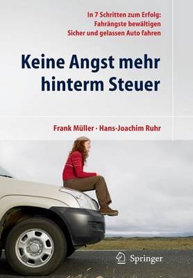 Keine Angst Mehr Hinterm Steuer: In 7 Schritten Zum Erfolg: Fahr ngste Bew ltigen, Sicher Und Gelassen Auto Fahren (Paperback)