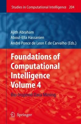Foundations of Computational Intelligence: Volume 4: Bio-Inspired Data Mining - Studies in Computational Intelligence 204 (Hardback)