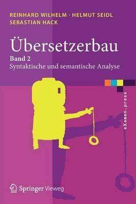 Ubersetzerbau: Band 2: Syntaktische Und Semantische Analyse - eXamen.Press (Paperback)