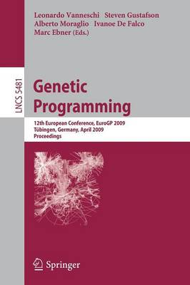 Genetic Programming: 12th European Conference, EuroGP 2009 Tubingen, Germany, April, 15-17, 2009 Proceedings - Theoretical Computer Science and General Issues 5481 (Paperback)