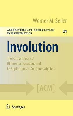 Involution: The Formal Theory of Differential Equations and its Applications in Computer Algebra - Algorithms and Computation in Mathematics 24 (Hardback)