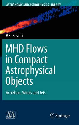 MHD Flows in Compact Astrophysical Objects: Accretion, Winds and Jets - Astronomy and Astrophysics Library (Hardback)