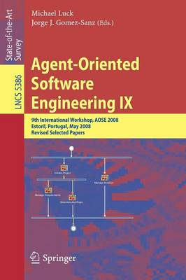 Agent-Oriented Software Engineering IX: 9th International Workshop, AOSE 2008, Estoril, Portugal, May 12-13, 2008, Revised Selected Papers - Programming and Software Engineering 5386 (Paperback)
