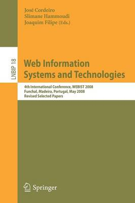 Web Information Systems and Technologies: 4th International Conference, WEBIST 2008, Funchal, Madeira, Portugal, May 4-7, 2008, Revised Selected Papers - Lecture Notes in Business Information Processing 18 (Paperback)