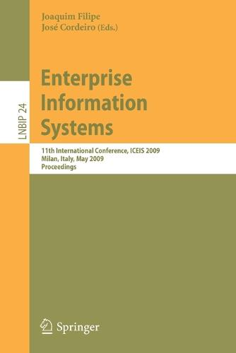 Enterprise Information Systems: 11th International Conference, ICEIS 2009, Milan, Italy, May 6-10, 2009, Proceedings - Lecture Notes in Business Information Processing 24 (Paperback)