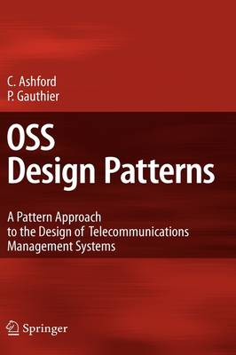OSS Design Patterns: A Pattern Approach to the Design of Telecommunications Management Systems (Hardback)