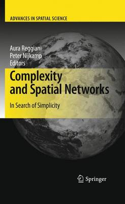 Complexity and Spatial Networks: In Search of Simplicity - Advances in Spatial Science (Hardback)