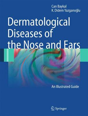 Dermatological Diseases of the Nose and Ears: An Illustrated Guide (Hardback)