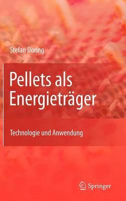 Pellets ALS Energietrager: Technologie Und Anwendung (Hardback)
