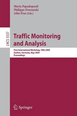 Traffic Monitoring and Analysis: First International Workshop, TMA 2009, Aachen, Germany, May 11, 2009, Proceedings - Lecture Notes in Computer Science 5537 (Paperback)