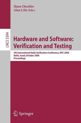 Hardware and Software: Verification and Testing: 4th International Haifa Verification Conference, HVC 2008, Haifa, Israel, October 27-30, 2008, Revised Selected Papers - Lecture Notes in Computer Science 5394 (Paperback)