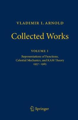 Vladimir I. Arnold - Collected Works: Representations of Functions, Celestial Mechanics, and KAM Theory 1957-1965 - Vladimir I. Arnold - Collected Works 1 (Hardback)