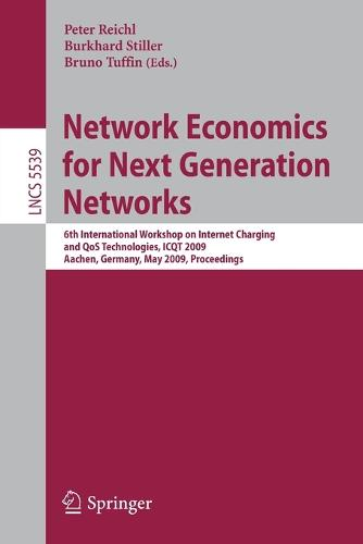 Network Economics for Next Generation Networks: 6th International Workshop on Internet Charging and QoS Technologies, ICQT 2009, Aachen, Germany, May 11-15, 2009, Proceedings - Computer Communication Networks and Telecommunications 5539 (Paperback)