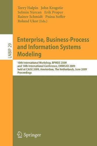 Enterprise, Business-Process and Information Systems Modeling: 10th International Workshop, BPMDS 2009, and 14th International Conference, EMMSAD 2009, held at CAiSE 2009, Amsterdam, The Netherlands, June 8-9, 2009, Proceedings - Lecture Notes in Business Information Processing 29 (Paperback)