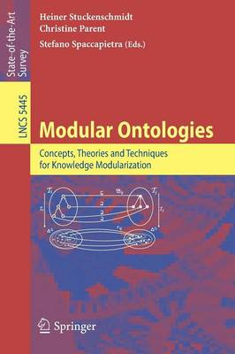 Modular Ontologies: Concepts, Theories and Techniques for Knowledge Modularization - Lecture Notes in Computer Science 5445 (Paperback)