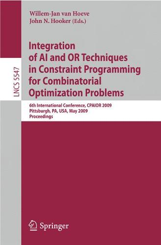 Integration of AI and OR Techniques in Constraint Programming for Combinatorial Optimization Problems: 6th International Conference, CPAIOR 2009 Pittsburgh, PA, USA, May 27-31, 2009 Proceedings - Theoretical Computer Science and General Issues 5547 (Paperback)