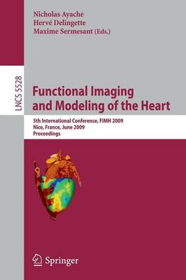 Functional Imaging and Modeling of the Heart: 5th International Conference, FIMH 2009 Nice, France, June 3-5, 2009 Proceedings - Image Processing, Computer Vision, Pattern Recognition, and Graphics 5528 (Paperback)