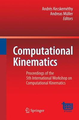 Computational Kinematics: Proceedings of the 5th International Workshop on Computational Kinematics (Hardback)