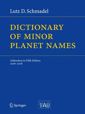 Dictionary of Minor Planet Names: Addendum to Fifth Edition: 2006 - 2008 (Hardback)