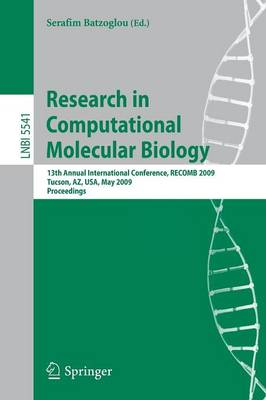 Research in Computational Molecular Biology: 13th Annual International Conference, RECOMB 2009, Tucson, Arizona, USA, May 18-21, 2009, Proceedings - Lecture Notes in Bioinformatics 5541 (Paperback)