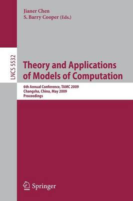 Theory and Applications of Models of Computation: 6th Annual Conference, TAMC 2009, Changsha, China, May 18-22, 2009. Proceedings - Theoretical Computer Science and General Issues 5532 (Paperback)