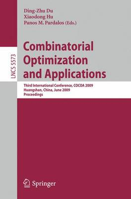 Combinatorial Optimization and Applications: Third International Conference, COCOA 2009, Huangshan, China, June 10-12, 2009, Proceedings - Lecture Notes in Computer Science 5573 (Paperback)