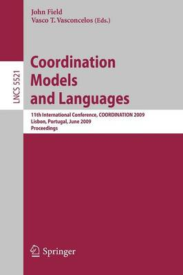 Coordination Models and Languages: 11th International Conference, COORDINATION 2009, Lisbon, Portugal, June 9-12, 2009, Proceedings - Lecture Notes in Computer Science 5521 (Paperback)