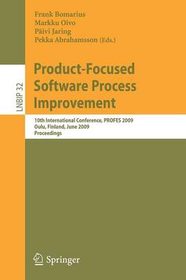 Product-Focused Software Process Improvement: 10th International Conference, PROFES 2009, Oulu, Finland, June 15-17, 2009, Proceedings - Lecture Notes in Business Information Processing 32 (Paperback)
