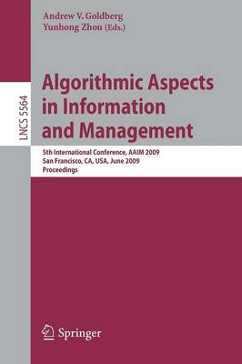 Algorithmic Aspects in Information and Management: 5th International Conference, AAIM 2009, San Francisco, CA, USA, June 15-17, 2009, Proceedings - Information Systems and Applications, incl. Internet/Web, and HCI 5564 (Paperback)