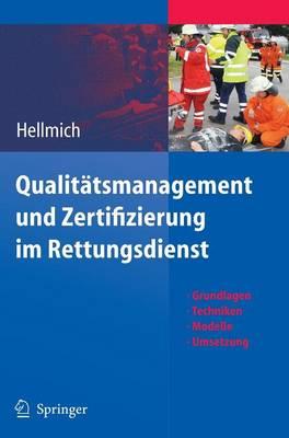 Qualit tsmanagement Und Zertifizierung Im Rettungsdienst: Grundlagen, Techniken, Modelle, Umsetzung (Hardback)
