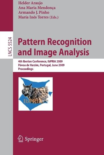 Pattern Recognition and Image Analysis: 4th Iberian Conference, IbPRIA 2009 Povoa de Varzim, Portugal, June 10-12, 2009 Proceedings - Lecture Notes in Computer Science 5524 (Paperback)