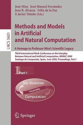 Methods and Models in Artificial and Natural Computation. A Homage to Professor Mira's Scientific Legacy: Third International Work-Conference on the Interplay Between Natural and Artificial Computation, IWINAC 2009, Santiago de Compostela, Spain, June 22-26, 2009, Proceedings, Part I - Lecture Notes in Computer Science 5601 (Paperback)