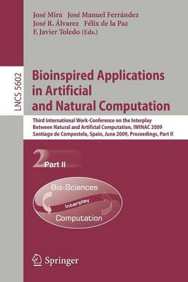 Bioinspired Applications in Artificial and Natural Computation: Third International Work-Conference on the Interplay Between Natural and Artificial Computation, IWINAC 2009, Santiago de Compostela, Spain, June 22-26, 2009, Proceedings, Part II - Lecture Notes in Computer Science 5602 (Paperback)