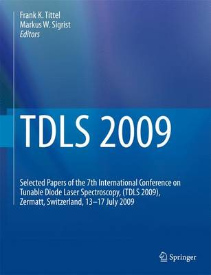TDLS 2009: Selected Papers of the 7th International Conference on Tunable Diode Laser Spectroscopy, (TDLS 2009), Zermatt, Switzerland, 13-17 July 2009 (Hardback)