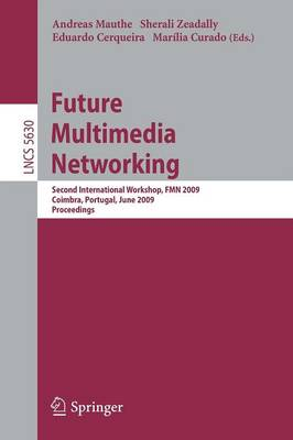 Future Multimedia Networking: Second International Workshop, FMN 2009, Coimbra, Portugal, June 22-23, 2009, Proceedings - Lecture Notes in Computer Science 5630 (Paperback)