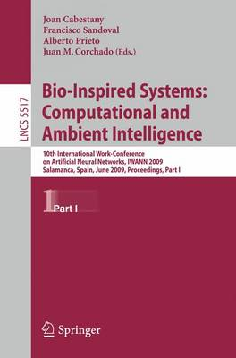 Bio-Inspired Systems: Computational and Ambient Intelligence: 10th International Work-Conference on Artificial Neural Networks, IWANN 2009, Salamanca, Spain, June 10-12, 2009. Proceedings, Part I - Lecture Notes in Computer Science 5517 (Paperback)