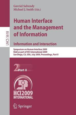 Human Interface and the Management of Information. Information and Interaction: Symposium on Human Interface 2009, Held as Part of HCI International 2009, San Diego, CA, USA, July 19-24, 2009, Proceedings, Part II - Information Systems and Applications, incl. Internet/Web, and HCI 5618 (Paperback)