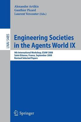 Engineering Societies in the Agents World IX: 9th International Workshop, ESAW 2008, Saint-Etienne, France, September 24-26, 2008, Revised Selected Papers - Lecture Notes in Artificial Intelligence 5485 (Paperback)