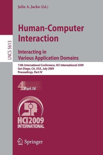 Human-Computer Interaction. Interacting in Various Application Domains: 13th International Conference, HCI International 2009, San Diego, CA, USA, July 19-24, 2009, Proceedings, Part IV - Information Systems and Applications, incl. Internet/Web, and HCI 5613 (Paperback)