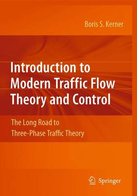 Introduction to Modern Traffic Flow Theory and Control: The Long Road to Three-Phase Traffic Theory (Hardback)