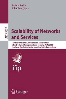 Scalability of Networks and Services: Third International Conference on Autonomous Infrastructure, Management and Security, AIMS 2009 Enschede, The Netherlands, June 30 - July 2, 2009, Proceedings - Lecture Notes in Computer Science 5637 (Paperback)