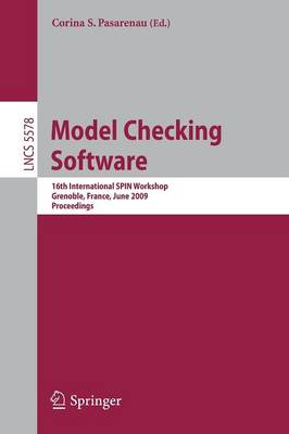 Model Checking Software: 16th International SPIN Workshop, Grenoble, France, June 26-28, 2009, Proceedings - Lecture Notes in Computer Science 5578 (Paperback)