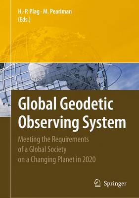 Global Geodetic Observing System: Meeting the Requirements of a Global Society on a Changing Planet in 2020 (Hardback)