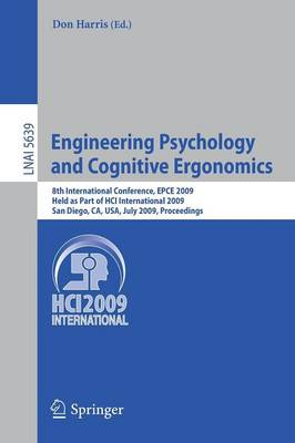 Engineering Psychology and Cognitive Ergonomics: 8th International Conference, EPCE 2009, Held as Part of HCI International 2009, San Diego, CA, USA, July 19-24, 2009. Proceedings - Lecture Notes in Artificial Intelligence 5639 (Paperback)